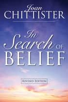 In Search Of Belief ebook by Chittister, Joan