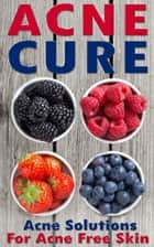 Acne Cure: A Proven Guide To Cure Acne For Life ebook by Nicole Evans