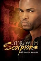 Lying with Scorpions ebook by Aleksandr Voinov