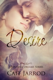 Desire, Montana Dreams Book 3 Novella ebook by Cait Jarrod