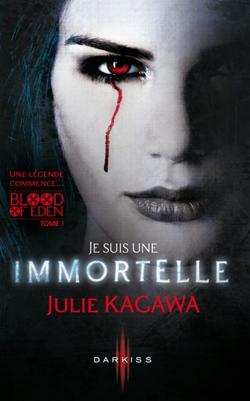Je suis une Immortelle - T1 - Blood of Eden eBook by Julie Kagawa