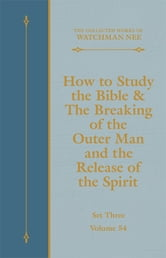 How to Study the Bible & The Breaking of the Outer Man and the Release of  the Spirit