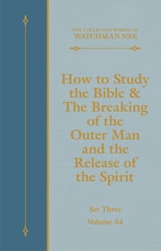 How to Study the Bible & The Breaking of the Outer Man and the Release of the Spirit ebook by Watchman Nee