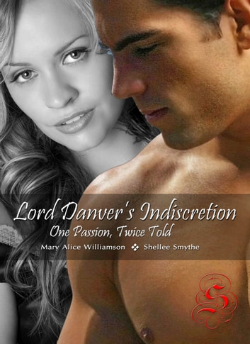Lord Danver's Indiscretion: One Passion, Twice Told ebook by Mary Alice Williamson,Shellee Smythe