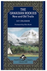 The Canadian Rockies - New and Old Trails (Mountain Classics Collection #1) ebook by Arthur Philemon Coleman