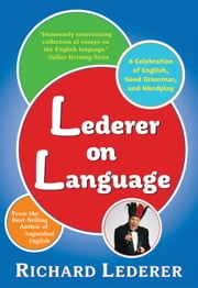 Lederer on Language: A Celebration of English, Good Grammar, and Wordplay ebook by Richard Lederer