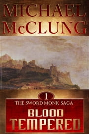 Blood Tempered - The Sword Monk, #1 ebook by Michael McClung