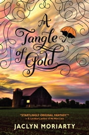 A Tangle of Gold (The Colors of Madeleine, Book 3) ebook by Jaclyn Moriarty