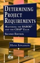 Determining Project Requirements, Second Edition - Mastering the BABOK® and the CBAP® Exam ebook by Hans Jonasson