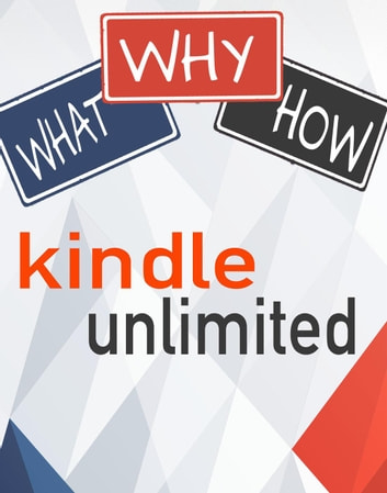 Kindle Unlimited: What, Why & How ebook by Ted Will - Rakuten Kobo