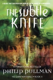 The Subtle Knife: His Dark Materials ebook by Philip Pullman