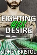 Fighting His Desire eBook by Sidney Bristol
