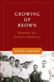 Growing Up Brown - Memoirs of a Filipino American ebook by Dorothy Laigo Cordova, Peter M. Jamero Sr., Peter Bacho,...
