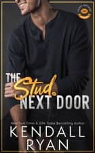 The Stud Next Door ebook by Kendall Ryan