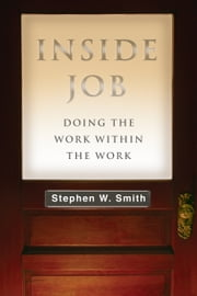 Inside Job - Doing the Work Within the Work ebook by Stephen W. Smith