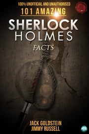 101 Amazing Sherlock Holmes Facts ebook by Jack Goldstein
