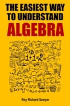 The Easiest Way to Understand Algebra ebook by Roy Sawyer