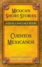Mexican Short Stories / Cuentos mexicanos - A Dual-Language Book ebook by Stanley Appelbaum