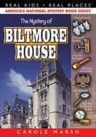 The Mystery of Biltmore House ebook by Carole Marsh