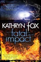 Fatal Impact: Anya Crichton Novel 7 ebook by Kathryn Fox
