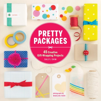 Pretty Packages - 45 Creative Gift-Wrapping Projects ebook by Sally J Shim