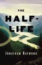 The Half-Life ebook by Jon Raymond