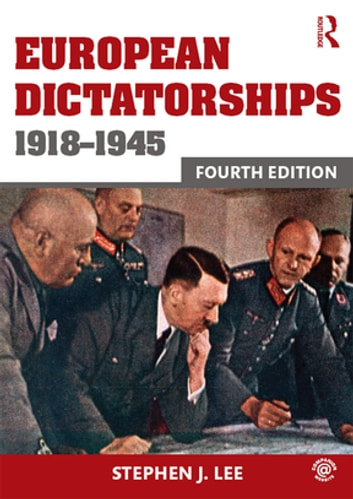 European Dictatorships 1918–1945 ebook by Stephen J. Lee