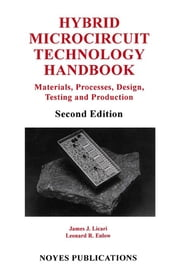 Hybrid Microcircuit Technology Handbook, 2nd Edition - Materials, Processes, Design, Testing and Production ebook by James J. Licari,Leonard R Enlow