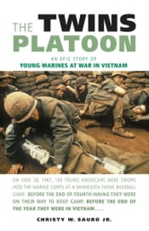 The Twins Platoon: An Epic Story of Young Marines at War in Vietnam - An Epic Story of Young Marines at War in Vietnam ebook by Christy W. Sauro Jr.