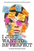 I Just Want to Be Perfect - I Just Want to Pee Alone, #4 ebook by Jen Mann, Kim Bongiorno, Bethany Thies,...
