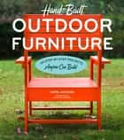 Hand-Built Outdoor Furniture - 20 Step-by-Step Projects Anyone Can Build ebook by Katie Jackson, Ellen Blackmar