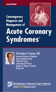 Contemporary Diagnosis and Management of Acute Coronary Syndromes®, 2nd edition ebook by Christopher P. Cannon, MD