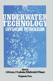 Underwater Technology: Offshore Petroleum ebook by Atteraas, L.