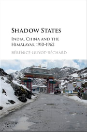 Shadow States - India, China and the Himalayas, 1910–1962 ebook by Bérénice Guyot-Réchard