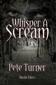 Whisper A Scream: Noche Files I ebook by Pete Turner