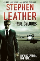 True Colours - The 10th Spider Shepherd Thriller ebook by Stephen Leather
