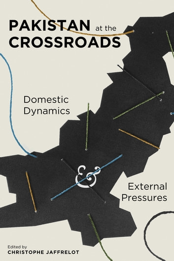 Pakistan at the Crossroads - Domestic Dynamics and External Pressures ebook by