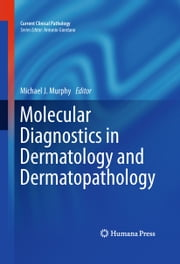 Molecular Diagnostics in Dermatology and Dermatopathology ebook by Michael J. Murphy