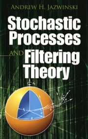 Stochastic Processes and Filtering Theory ebook by Andrew H. Jazwinski