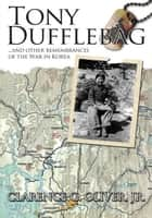 TONY DUFFLEBAG ...and Other Remembrances of the War in Korea ebook by Clarence G. Oliver, Jr.