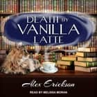 Death by Vanilla Latte audiobook by Alex Erickson