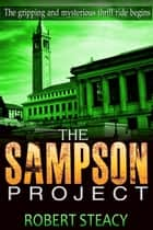 The Sampson Project - The Sampson Project, #1 ebook by Robert Steacy