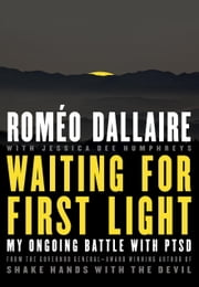 Waiting for First Light - My Ongoing Battle with PTSD ebook by Romeo Dallaire