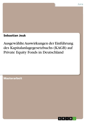 Ausgewählte Auswirkungen der Einführung des Kapitalanlagegesetzbuchs (KAGB) auf Private Equity Fonds in Deutschland ebook by Sebastian Jeuk