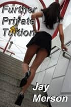 Further Private Tuition (Double-length BDSM novel) ebook by Jay Merson