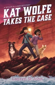 Kat Wolfe Takes the Case - A Wolfe & Lamb Mystery ebook by Lauren St. John
