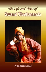 The Life and Times of Swami Vivekananda ebook by Nandini Saraf