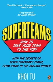 Superteams - The Secrets of Stellar Performance from Seven Legendary Teams ebook by Khoi Tu