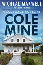 Cole Mine: Book #8 (2nd Edition) ebook by Micheal Maxwell
