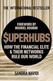 SUPERHUBS - How the Financial Elite and their Networks Rule Our World ebook by Sandra Navidi,Nouriel Roubini
